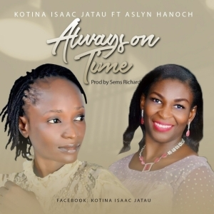 Kotina Isaac Jatau - Always On Time(ft. Aslyn Hanoch)